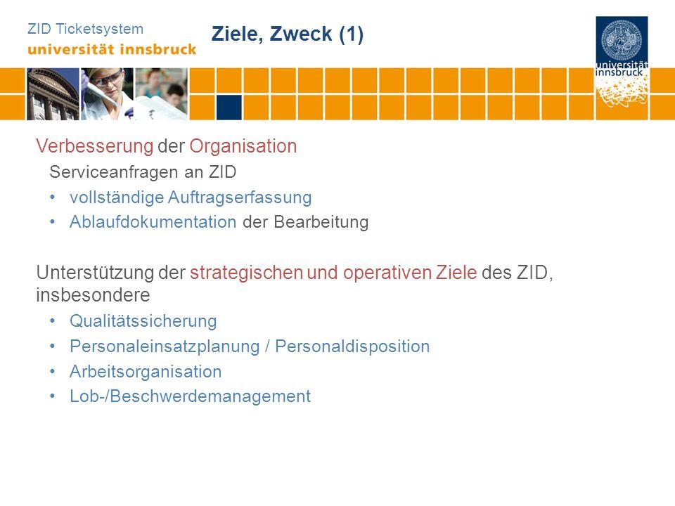 ZID Ticketsystem Ziele, Zweck (1) Verbesserung der Organisation Serviceanfragen an ZID vollständige Auftragserfassung Ablaufdokumentation der Bearbeit
