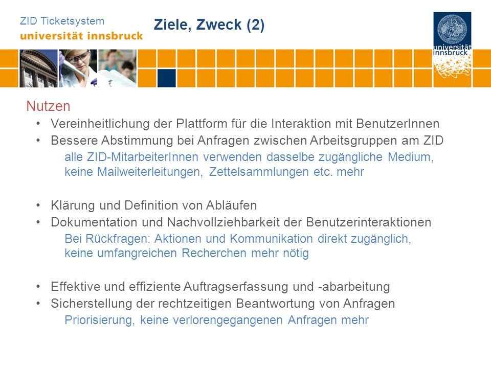 ZID Ticketsystem Ziele, Zweck (2) Nutzen Vereinheitlichung der Plattform für die Interaktion mit BenutzerInnen Bessere Abstimmung bei Anfragen zwische