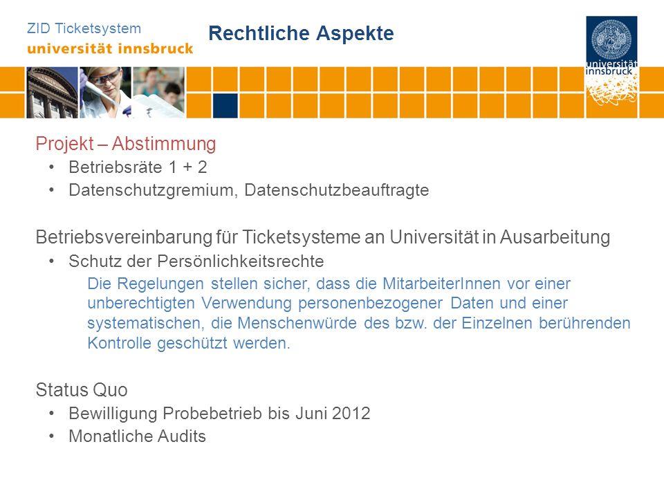 ZID Ticketsystem Rechtliche Aspekte Projekt – Abstimmung Betriebsräte 1 + 2 Datenschutzgremium, Datenschutzbeauftragte Betriebsvereinbarung für Ticket