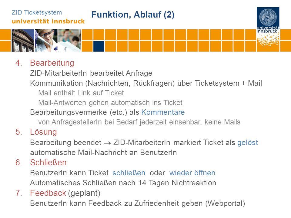 ZID Ticketsystem Funktion, Ablauf (2) 4.Bearbeitung ZID-MitarbeiterIn bearbeitet Anfrage Kommunikation (Nachrichten, Rückfragen) über Ticketsystem + M