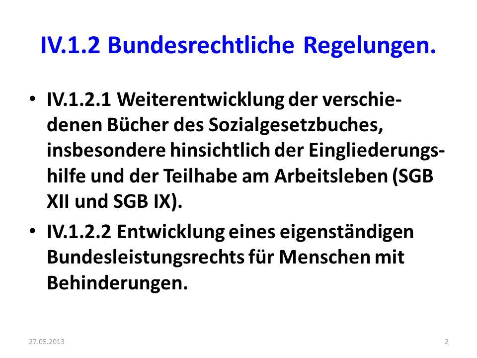 IV.1.2 Bundesrechtliche Regelungen. IV.1.2.1 Weiterentwicklung der verschie- denen Bücher des Sozialgesetzbuches, insbesondere hinsichtlich der Eingli