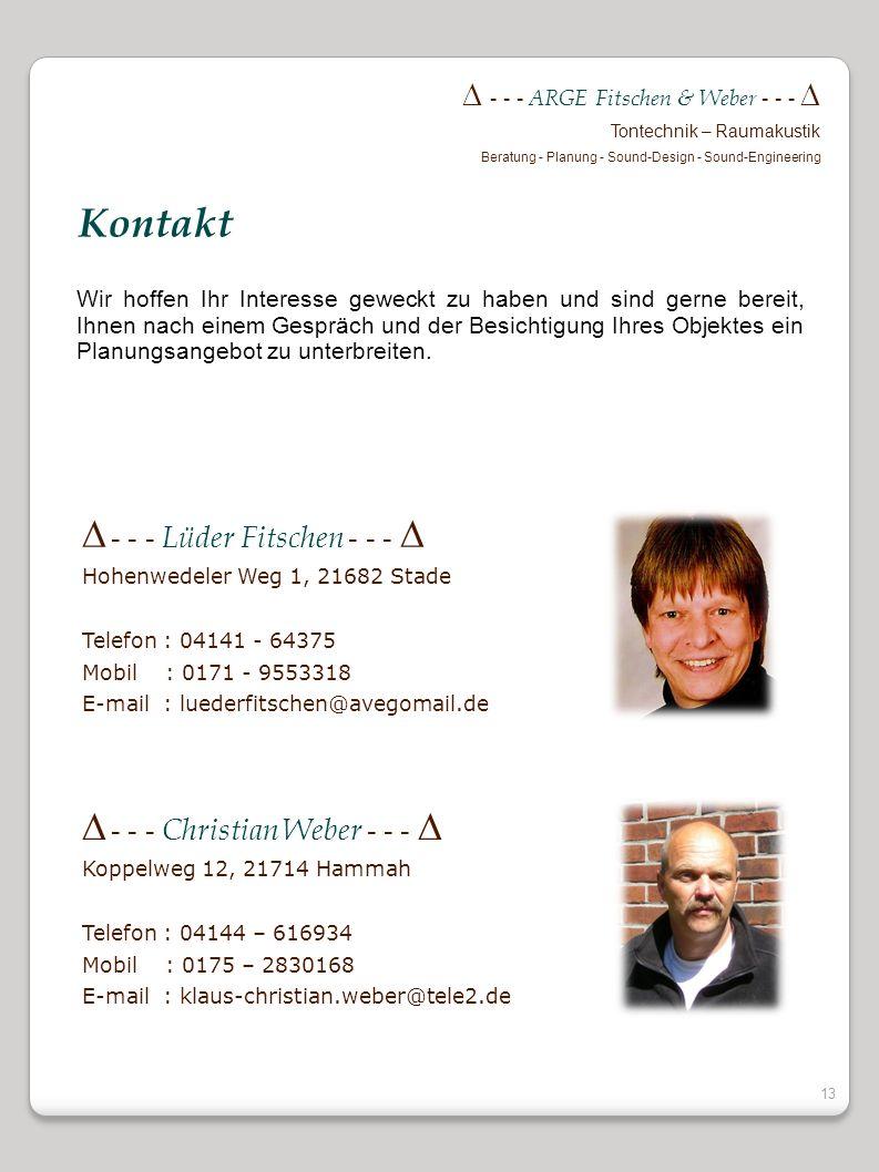 12 - - - ARGE Fitschen & Weber - - - Tontechnik – Raumakustik Beratung - Planung - Sound-Design - Sound-Engineering Der verbesserte Raumklang wird die