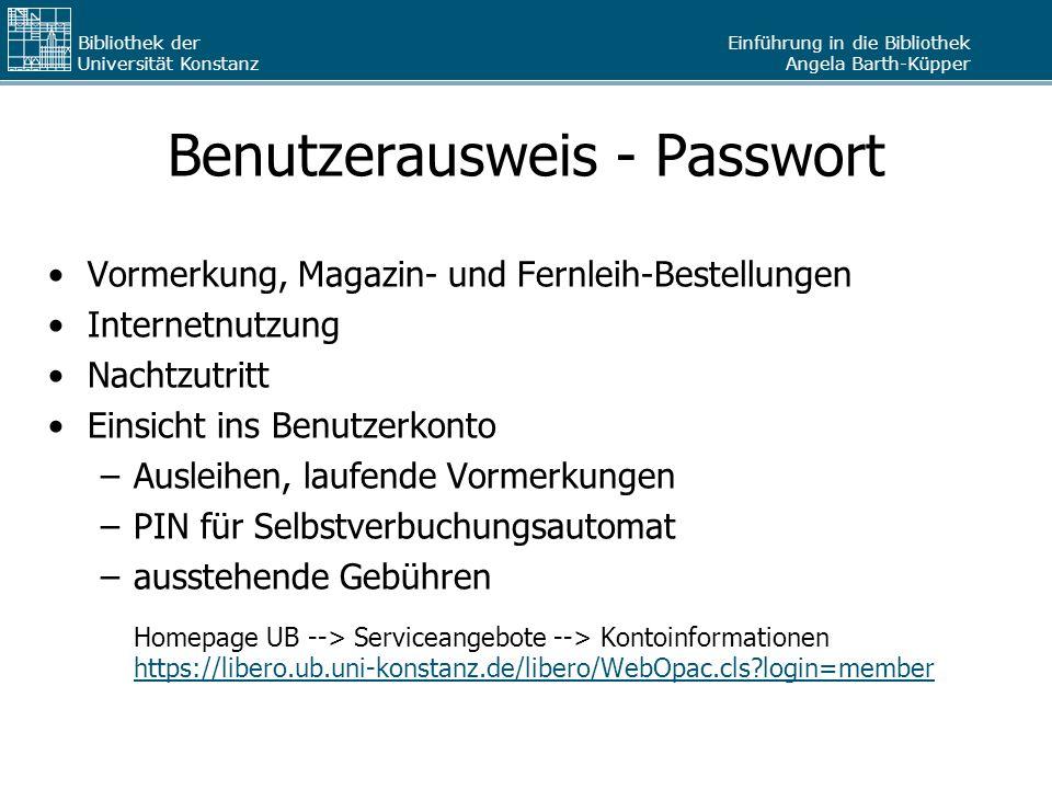 Einführung in die Bibliothek Angela Barth-Küpper Bibliothek der Universität Konstanz Benutzerausweis - Passwort Vormerkung, Magazin- und Fernleih-Best