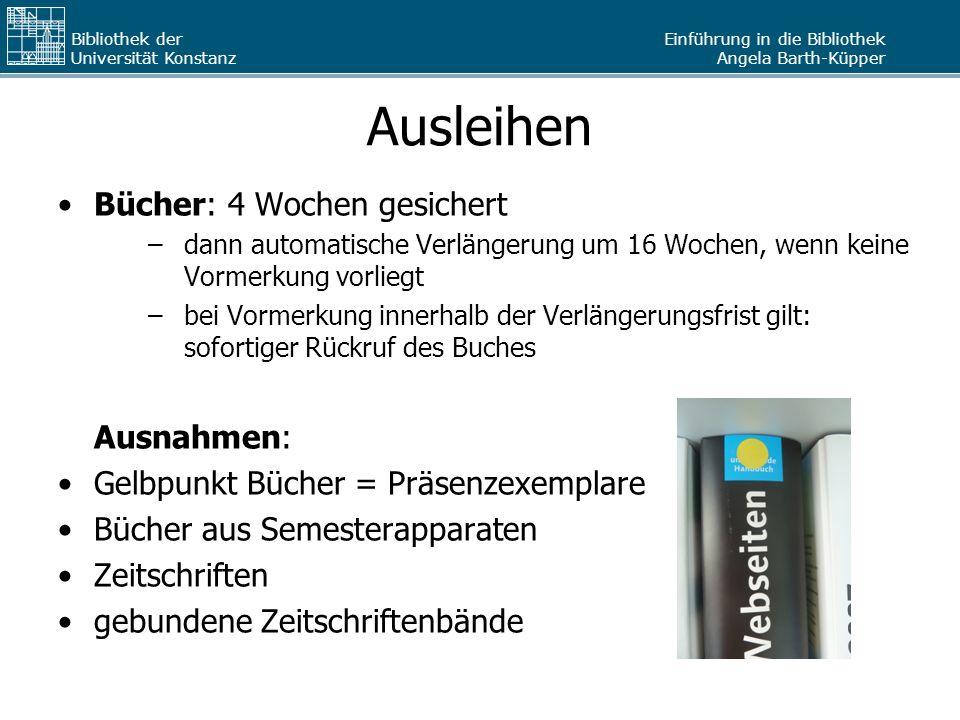 Einführung in die Bibliothek Angela Barth-Küpper Bibliothek der Universität Konstanz Ausleihen Bücher: 4 Wochen gesichert –dann automatische Verlänger