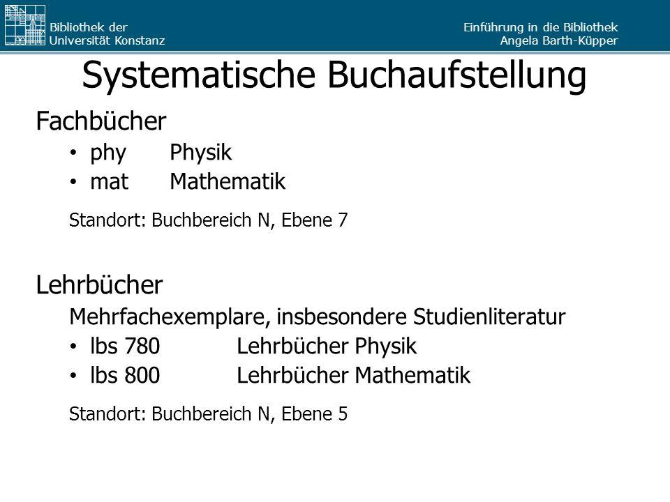 Einführung in die Bibliothek Angela Barth-Küpper Bibliothek der Universität Konstanz Systematische Buchaufstellung Fachbücher phy Physik matMathematik