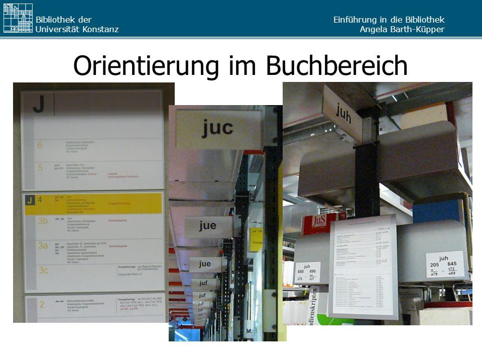 Einführung in die Bibliothek Angela Barth-Küpper Bibliothek der Universität Konstanz Orientierung im Buchbereich