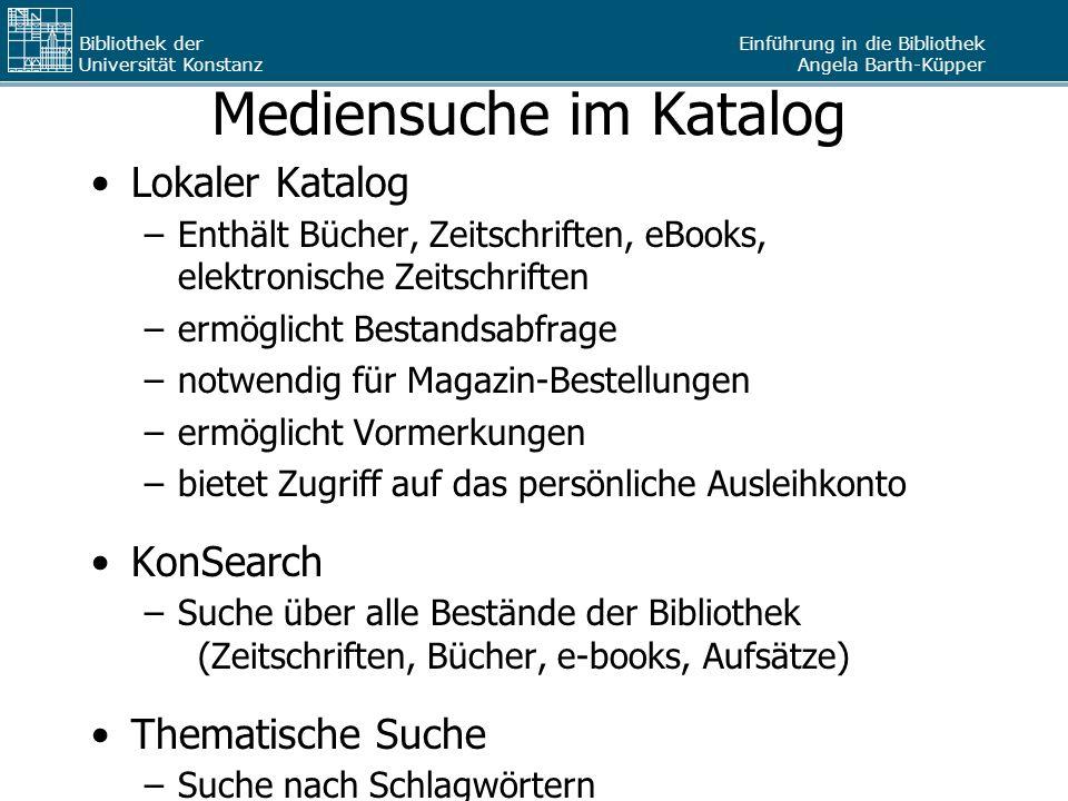 Einführung in die Bibliothek Angela Barth-Küpper Bibliothek der Universität Konstanz Mediensuche im Katalog Lokaler Katalog –Enthält Bücher, Zeitschri