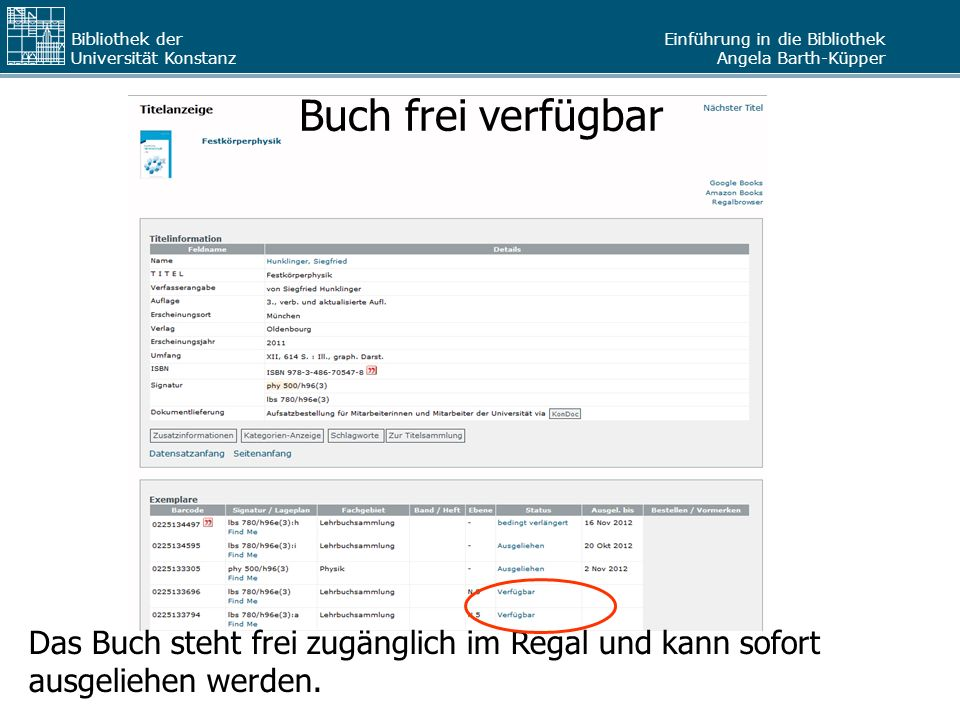 Einführung in die Bibliothek Angela Barth-Küpper Bibliothek der Universität Konstanz Buch frei verfügbar Das Buch steht frei zugänglich im Regal und k