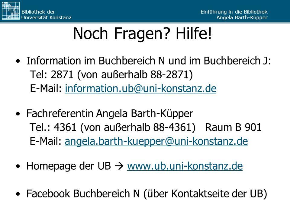 Einführung in die Bibliothek Angela Barth-Küpper Bibliothek der Universität Konstanz Noch Fragen? Hilfe! Information im Buchbereich N und im Buchberei