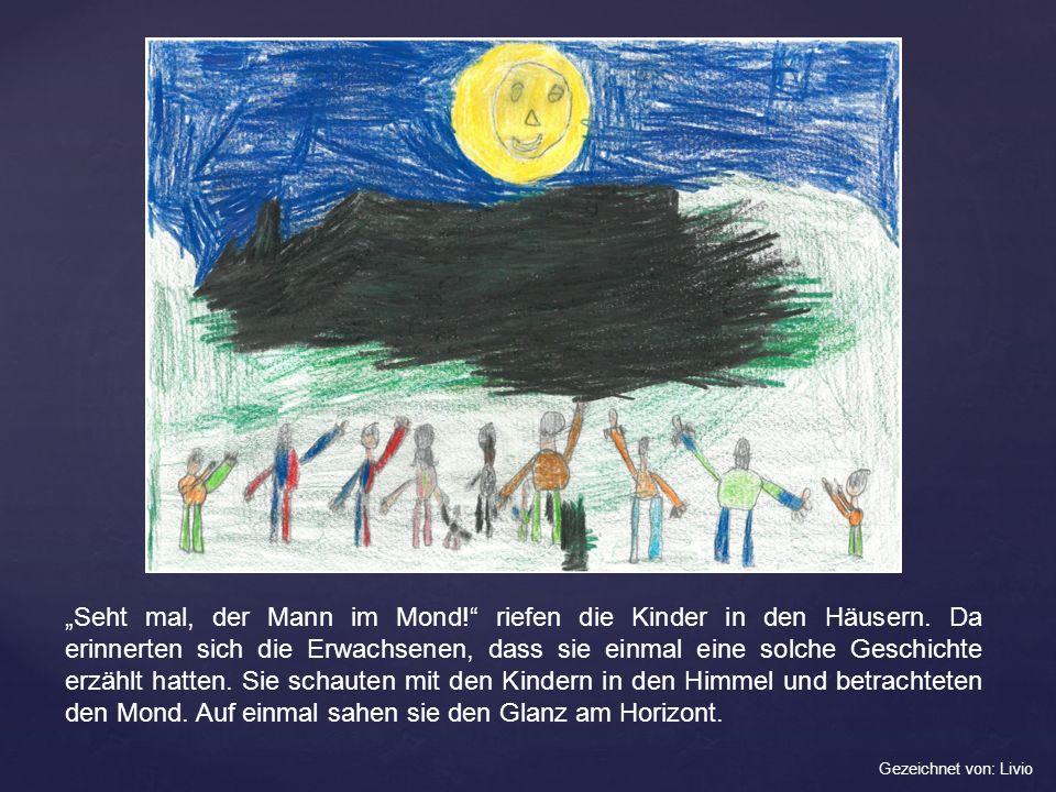 Seht mal, der Mann im Mond! riefen die Kinder in den Häusern. Da erinnerten sich die Erwachsenen, dass sie einmal eine solche Geschichte erzählt hatte