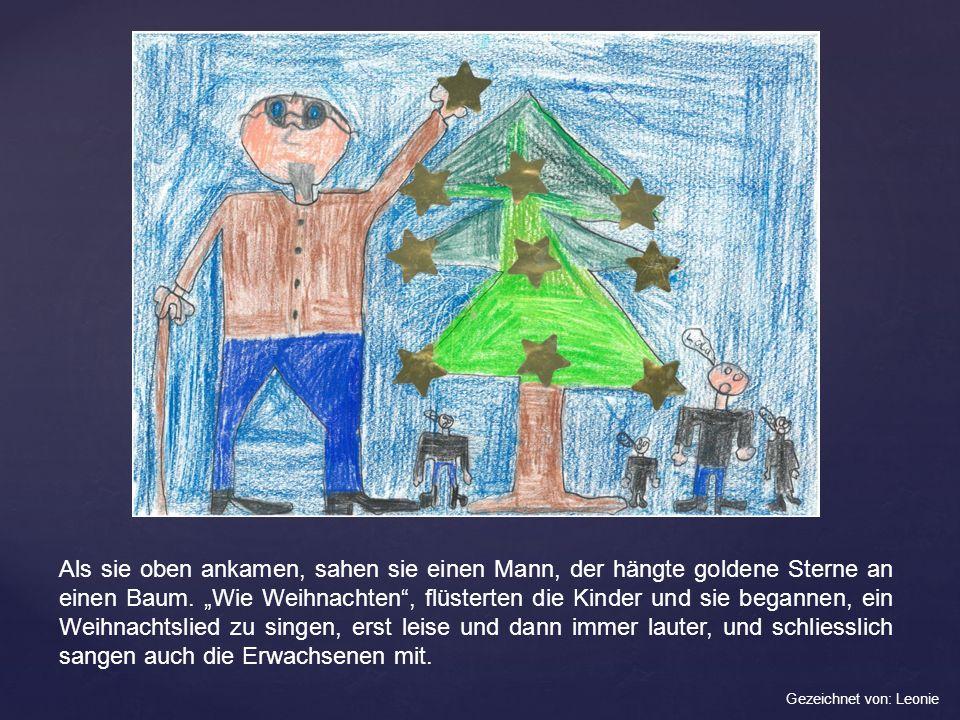 Als sie oben ankamen, sahen sie einen Mann, der hängte goldene Sterne an einen Baum. Wie Weihnachten, flüsterten die Kinder und sie begannen, ein Weih