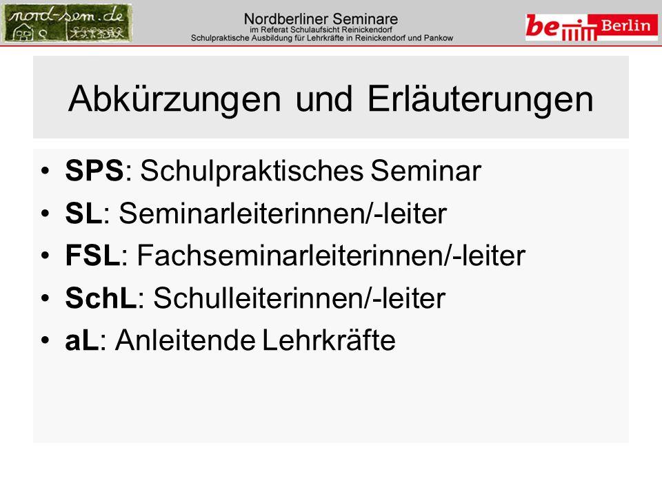 Abkürzungen und Erläuterungen SPS: Schulpraktisches Seminar SL: Seminarleiterinnen/-leiter FSL: Fachseminarleiterinnen/-leiter SchL: Schulleiterinnen/-leiter aL: Anleitende Lehrkräfte