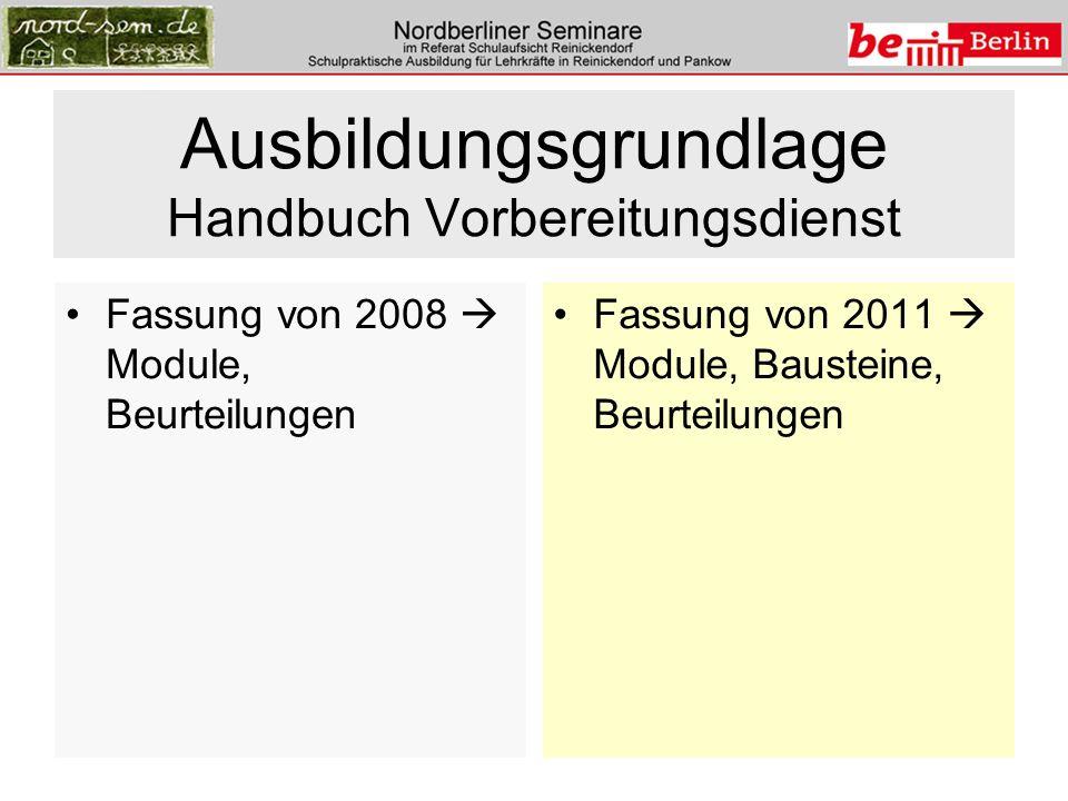 Ausbildungsgrundlage Handbuch Vorbereitungsdienst Fassung von 2008 Module, Beurteilungen Fassung von 2011 Module, Bausteine, Beurteilungen