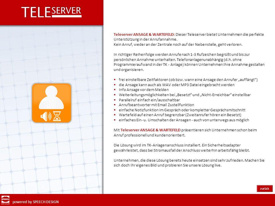 powered by SPEECH DESIGN zurück Teleserver ANSAGE & WARTEFELD: Dieser Teleserver bietet Unternehmen die perfekte Unterstützung in der Anrufannahme. Ke