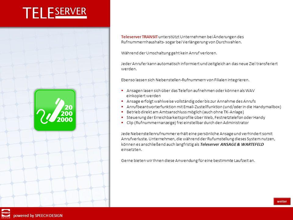 powered by SPEECH DESIGN Teleserver TRANSIT unterstützt Unternehmen bei Änderungen des Rufnummernhaushalts- sogar bei Verlängerung von Durchwahlen. Wä
