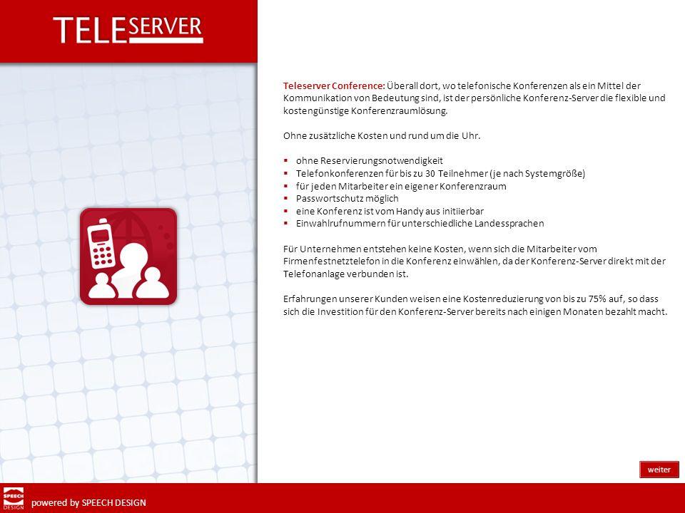 powered by SPEECH DESIGN Teleserver Conference: Überall dort, wo telefonische Konferenzen als ein Mittel der Kommunikation von Bedeutung sind, ist der