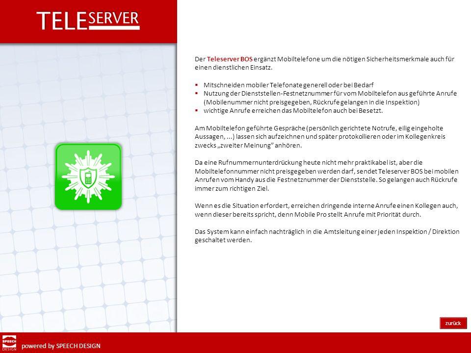 powered by SPEECH DESIGN zurück Der Teleserver BOS ergänzt Mobiltelefone um die nötigen Sicherheitsmerkmale auch für einen dienstlichen Einsatz. Mitsc