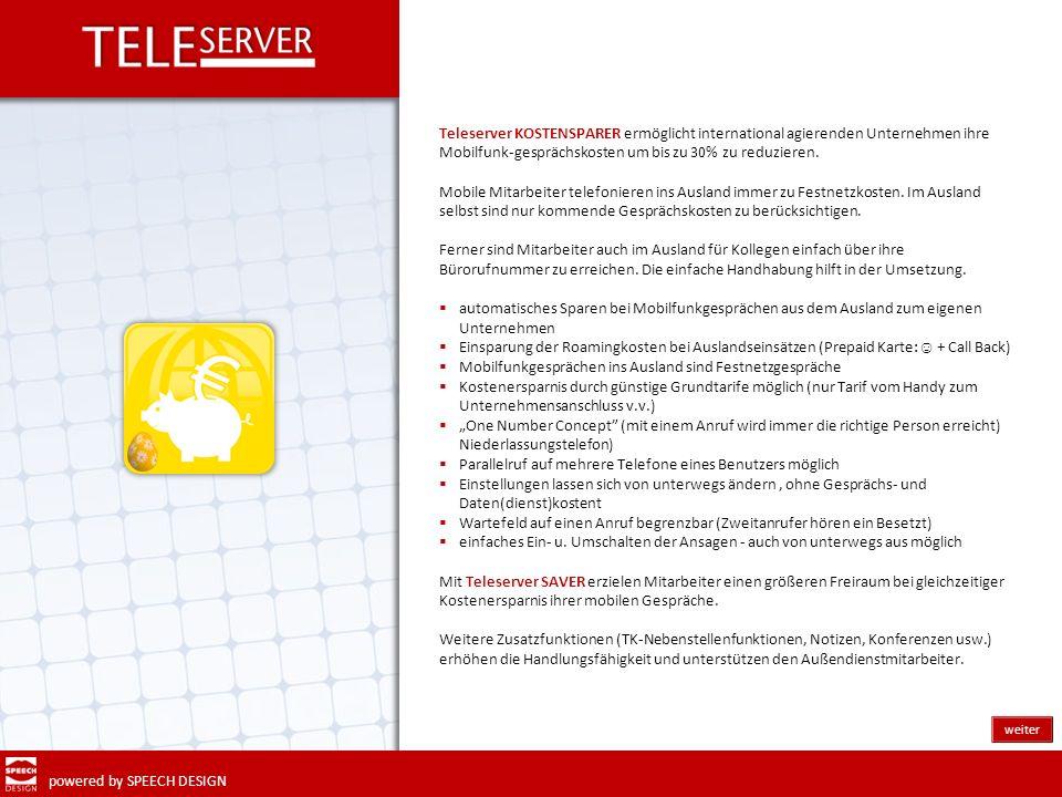 powered by SPEECH DESIGN Teleserver KOSTENSPARER ermöglicht international agierenden Unternehmen ihre Mobilfunk-gesprächskosten um bis zu 30% zu reduz