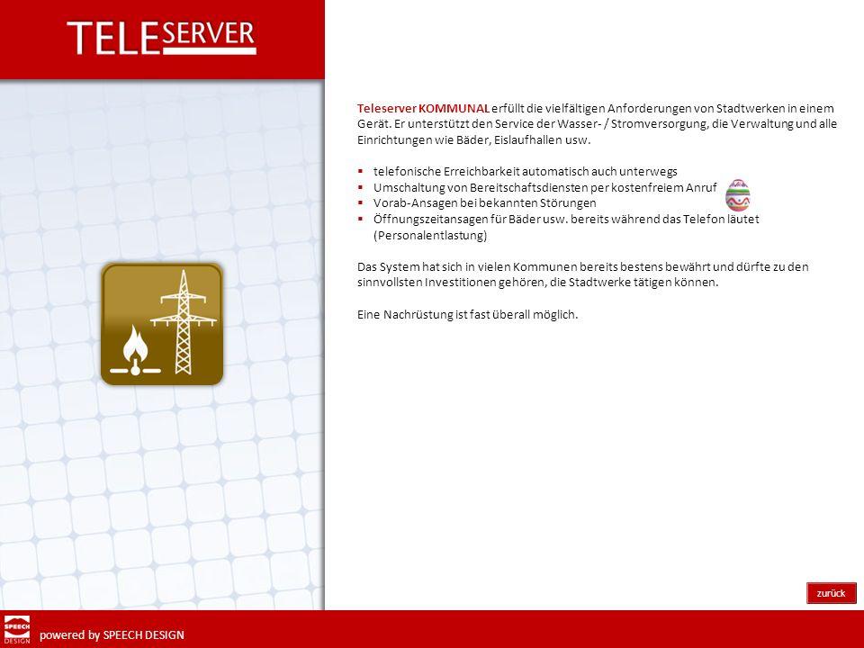 powered by SPEECH DESIGN zurück Teleserver KOMMUNAL erfüllt die vielfältigen Anforderungen von Stadtwerken in einem Gerät. Er unterstützt den Service