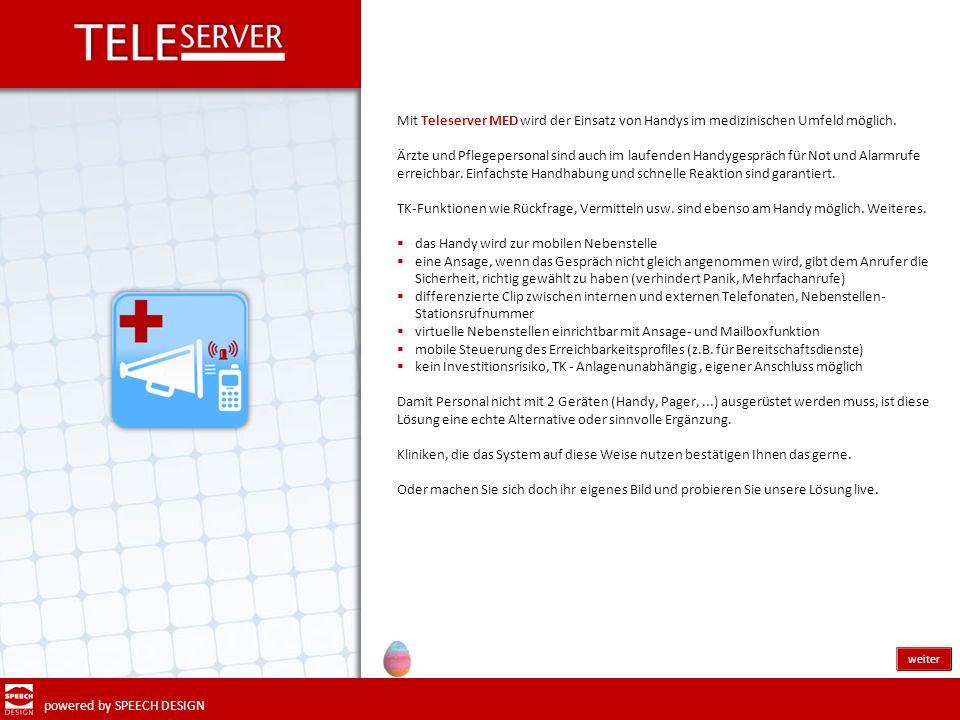 powered by SPEECH DESIGN weiter Mit Teleserver MED wird der Einsatz von Handys im medizinischen Umfeld möglich. Ärzte und Pflegepersonal sind auch im