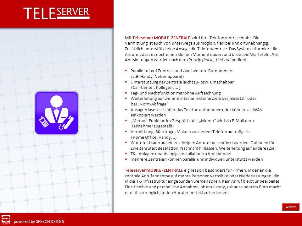 powered by SPEECH DESIGN Mit Teleserver MOBILE -ZENTRALE wird Ihre Telefonzentrale mobil. Die Vermittlung ist auch von unterwegs aus möglich, flexibel