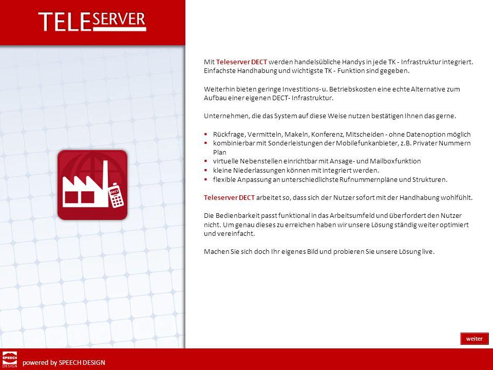 powered by SPEECH DESIGN Mit Teleserver DECT werden handelsübliche Handys in jede TK - Infrastruktur integriert. Einfachste Handhabung und wichtigste