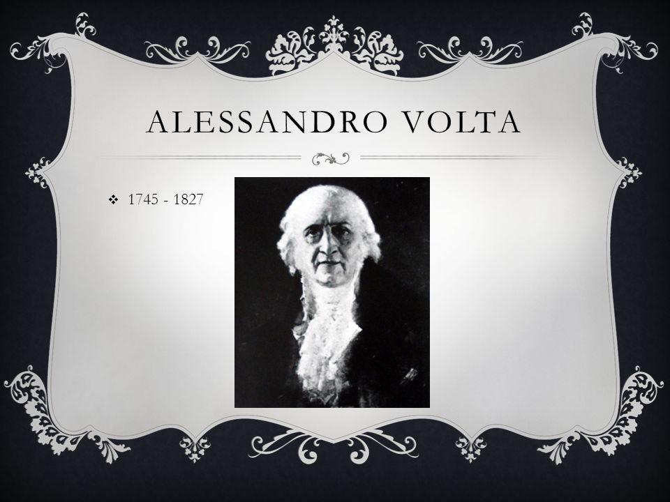 ALESSANDRO VOLTA 1745 - 1827