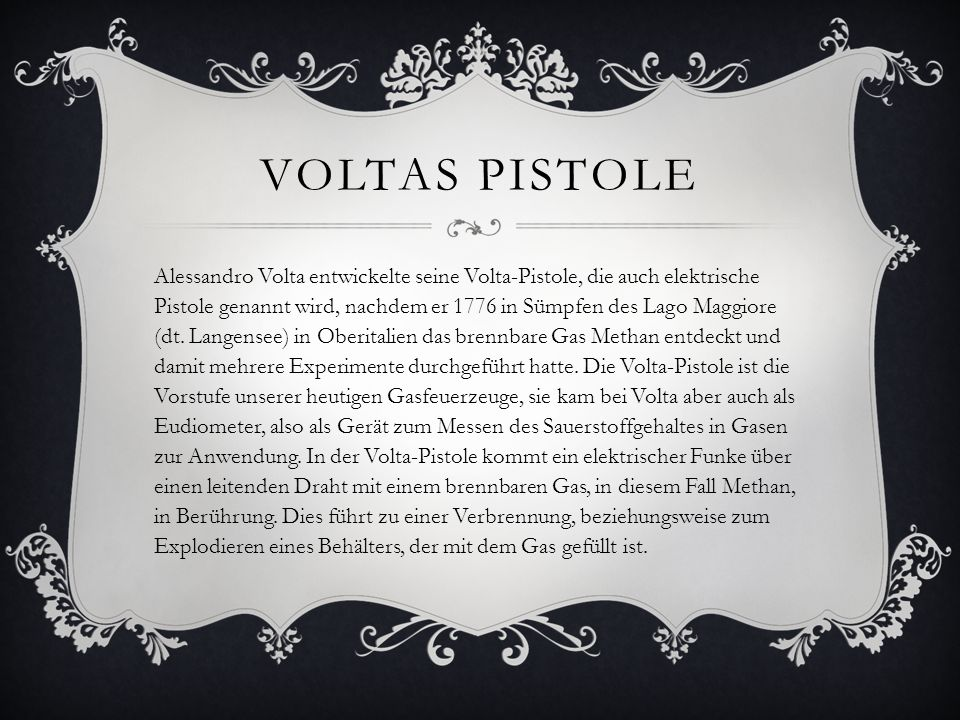 VOLTAS PISTOLE Alessandro Volta entwickelte seine Volta-Pistole, die auch elektrische Pistole genannt wird, nachdem er 1776 in Sümpfen des Lago Maggio