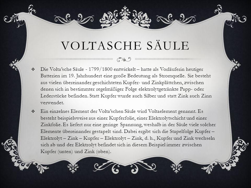 Die Voltasche Säule - 1799/1800 entwickelt – hatte als Vorläuferin heutiger Batterien im 19. Jahrhundert eine große Bedeutung als Stromquelle. Sie bes