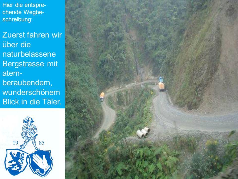 Hier die entspre- chende Wegbe- schreibung: Zuerst fahren wir über die naturbelassene Bergstrasse mit atem- beraubendem, wunderschönem Blick in die Täler.
