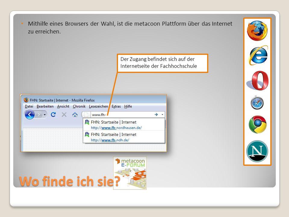 Wo finde ich sie? Mithilfe eines Browsers der Wahl, ist die metacoon Plattform über das Internet zu erreichen. Der Zugang befindet sich auf der Intern