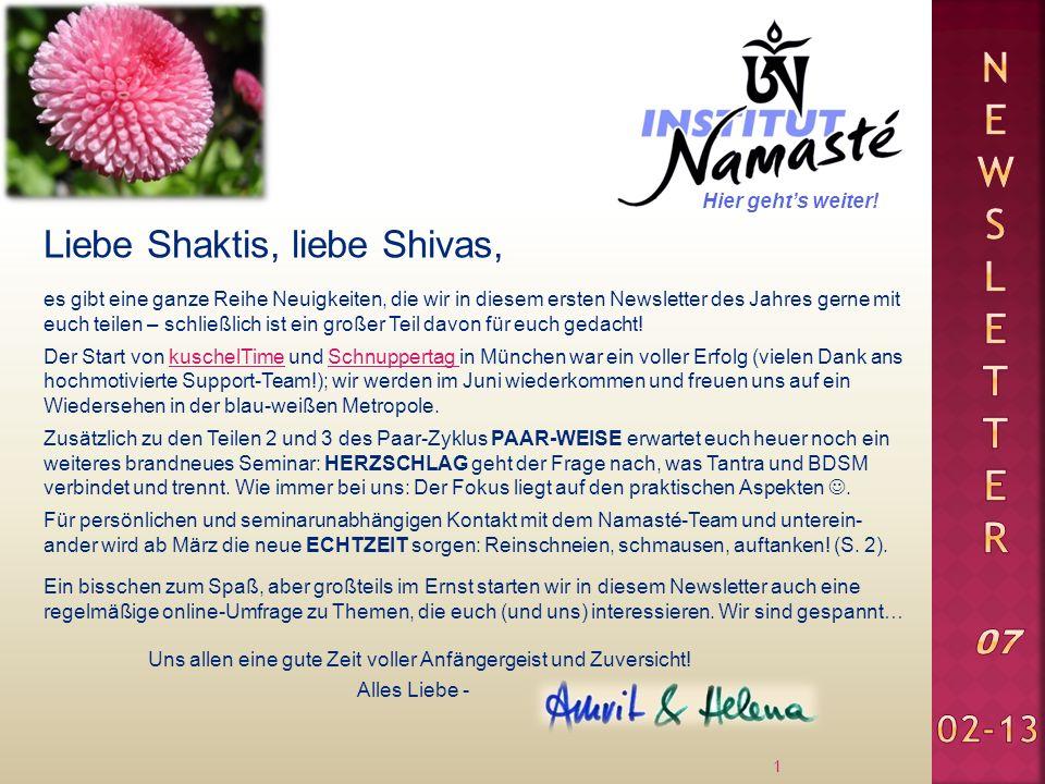 Liebe Shaktis, liebe Shivas, 1 es gibt eine ganze Reihe Neuigkeiten, die wir in diesem ersten Newsletter des Jahres gerne mit euch teilen – schließlich ist ein großer Teil davon für euch gedacht.