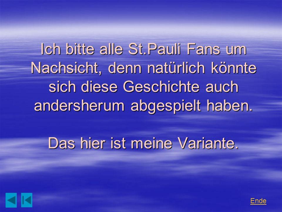 Ich bitte alle St.Pauli Fans um Nachsicht, denn natürlich könnte sich diese Geschichte auch andersherum abgespielt haben.