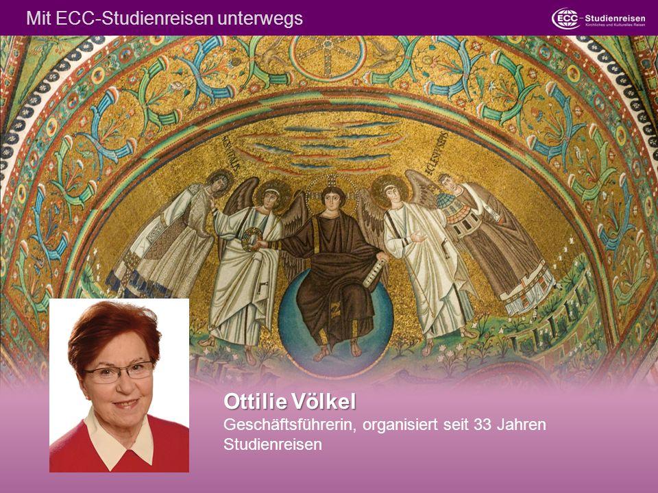 Ottilie Völkel Geschäftsführerin, organisiert seit 33 Jahren Studienreisen Mit ECC-Studienreisen unterwegs