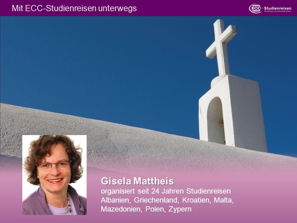 Gisela Mattheis organisiert seit 24 Jahren Studienreisen Albanien, Griechenland, Kroatien, Malta, Mazedonien, Polen, Zypern Mit ECC-Studienreisen unterwegs