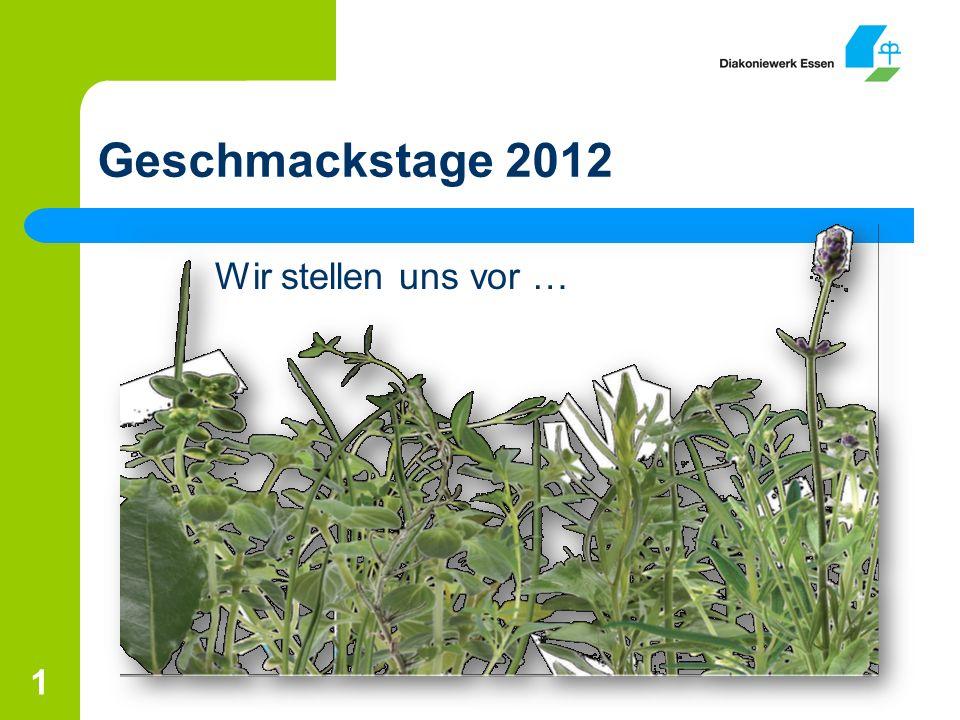 Geschmackstage 2012 Wir stellen uns vor … 1