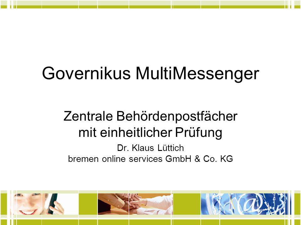 Governikus MultiMessenger Zentrale Behördenpostfächer mit einheitlicher Prüfung Dr. Klaus Lüttich bremen online services GmbH & Co. KG