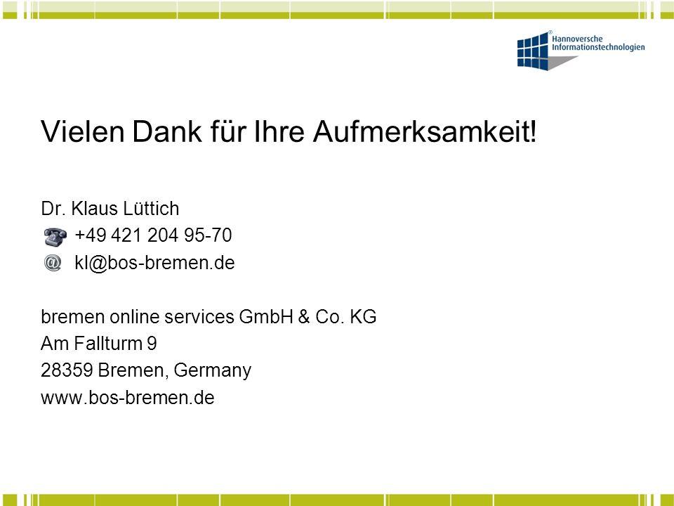 Vielen Dank für Ihre Aufmerksamkeit! Dr. Klaus Lüttich +49 421 204 95-70 kl@bos-bremen.de bremen online services GmbH & Co. KG Am Fallturm 9 28359 Bre