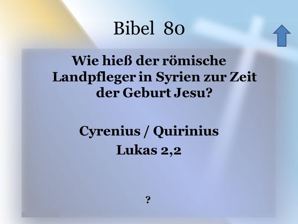 Bibel 80 ? Wie hieß der römische Landpfleger in Syrien zur Zeit der Geburt Jesu? Cyrenius / Quirinius Lukas 2,2