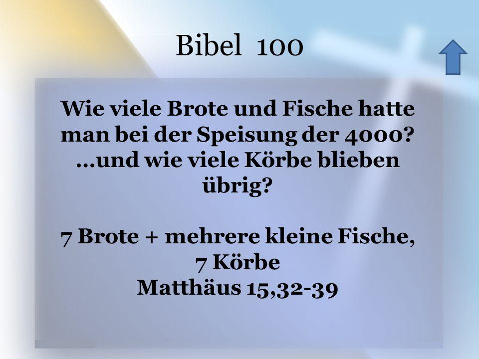 Bibel 100 Wie viele Brote und Fische hatte man bei der Speisung der 4000? …und wie viele Körbe blieben übrig? 7 Brote + mehrere kleine Fische, 7 Körbe