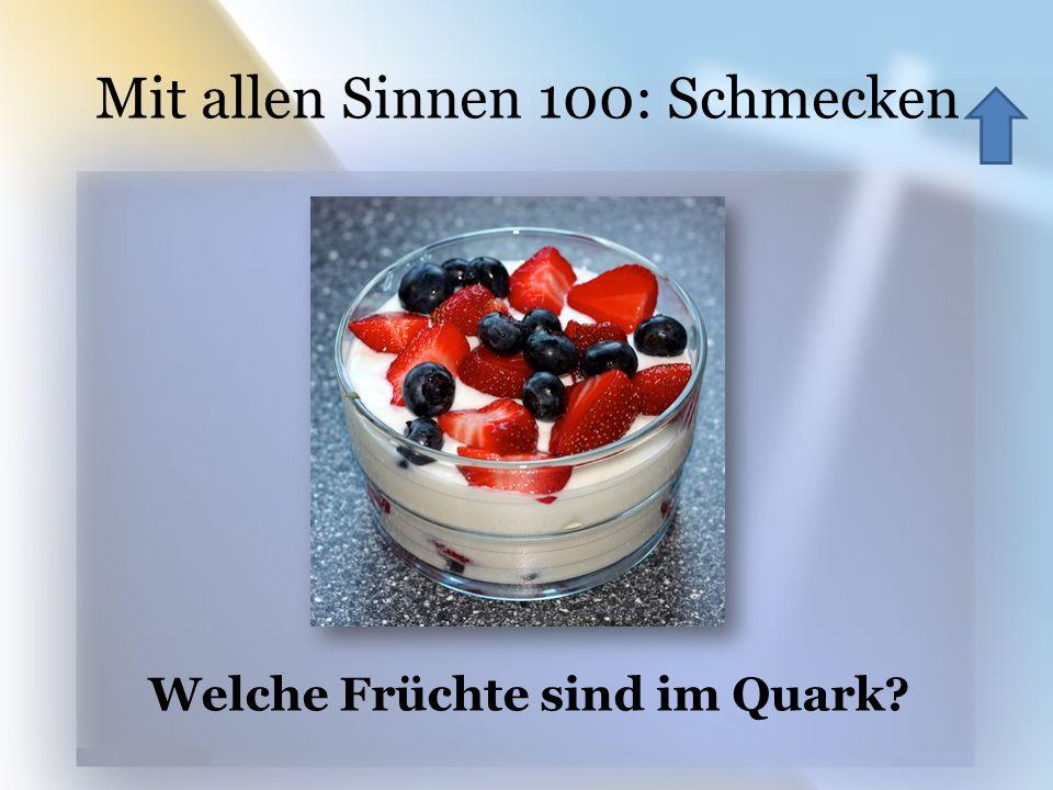 Mit allen Sinnen 100: Schmecken Welche Früchte sind im Quark?