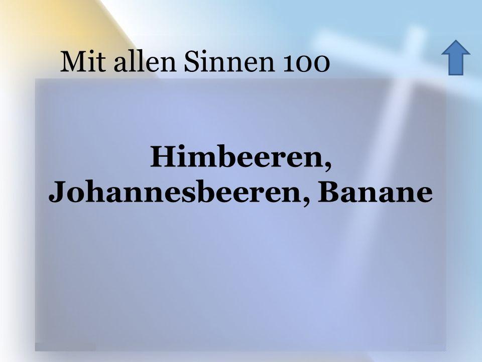 Himbeeren, Johannesbeeren, Banane Mit allen Sinnen 100