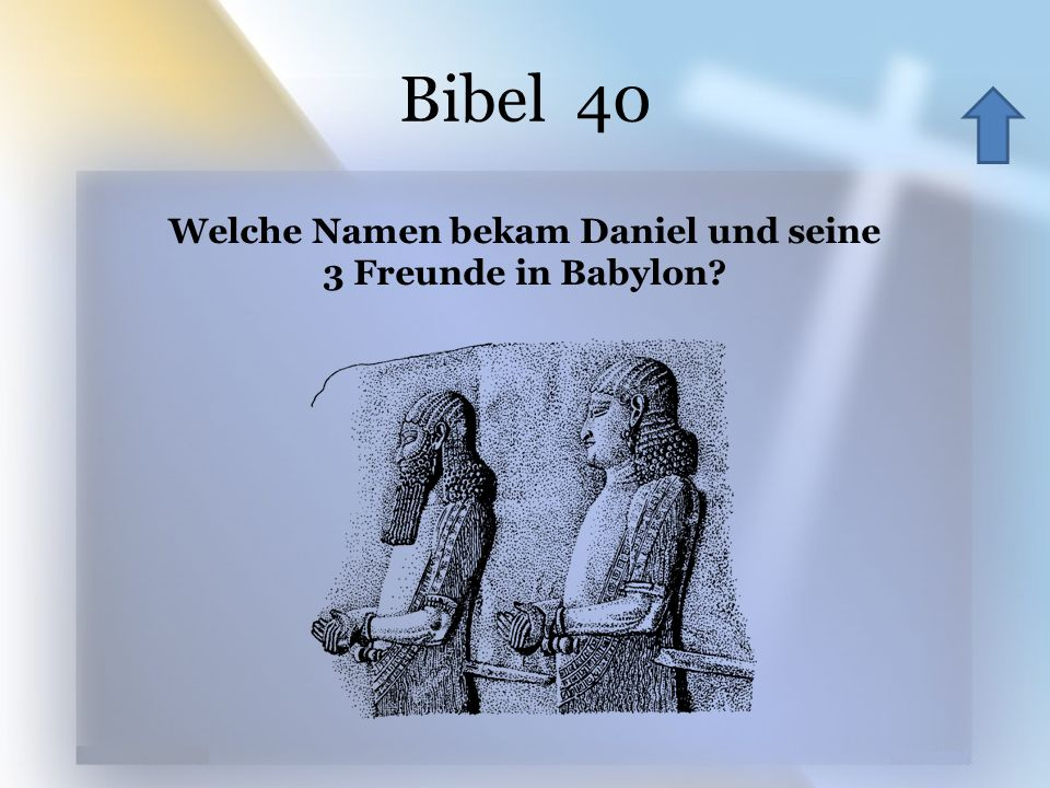Bibel 40 Welche Namen bekam Daniel und seine 3 Freunde in Babylon.