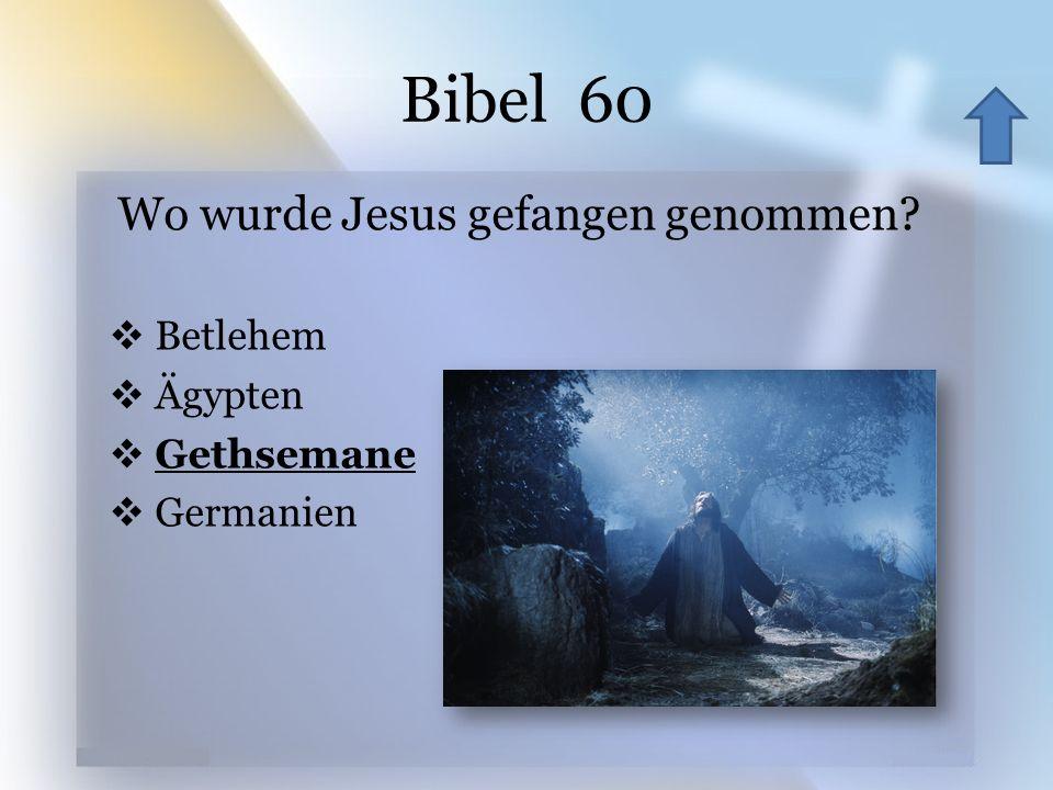 Bibel 60 Wo wurde Jesus gefangen genommen? Betlehem Ägypten Gethsemane Germanien