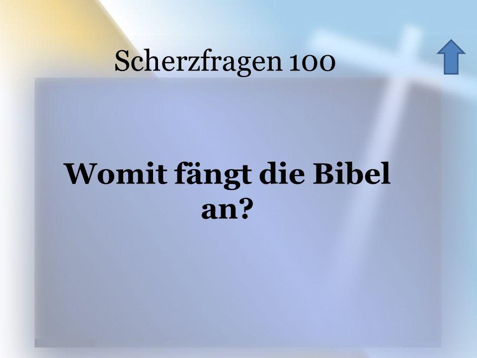 Scherzfragen 100 Womit fängt die Bibel an?