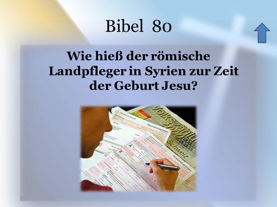 Bibel 80 .Wie hieß der römische Landpfleger in Syrien zur Zeit der Geburt Jesu.
