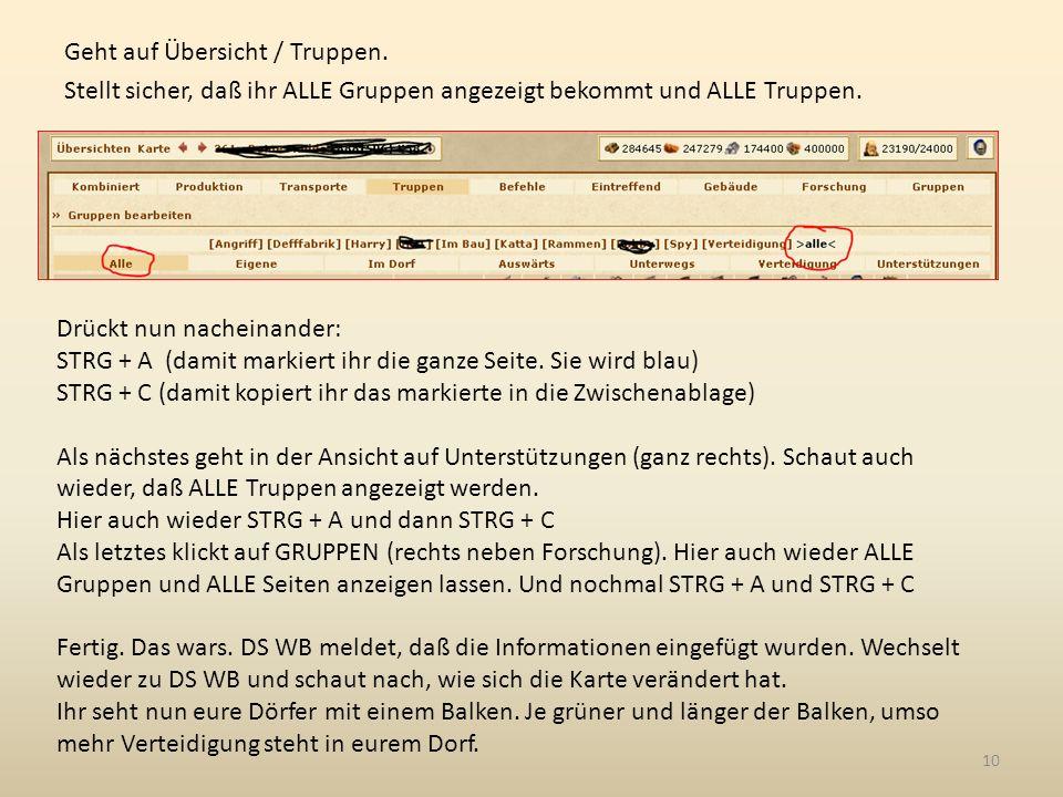 Geht auf Übersicht / Truppen. Stellt sicher, daß ihr ALLE Gruppen angezeigt bekommt und ALLE Truppen. Drückt nun nacheinander: STRG + A (damit markier