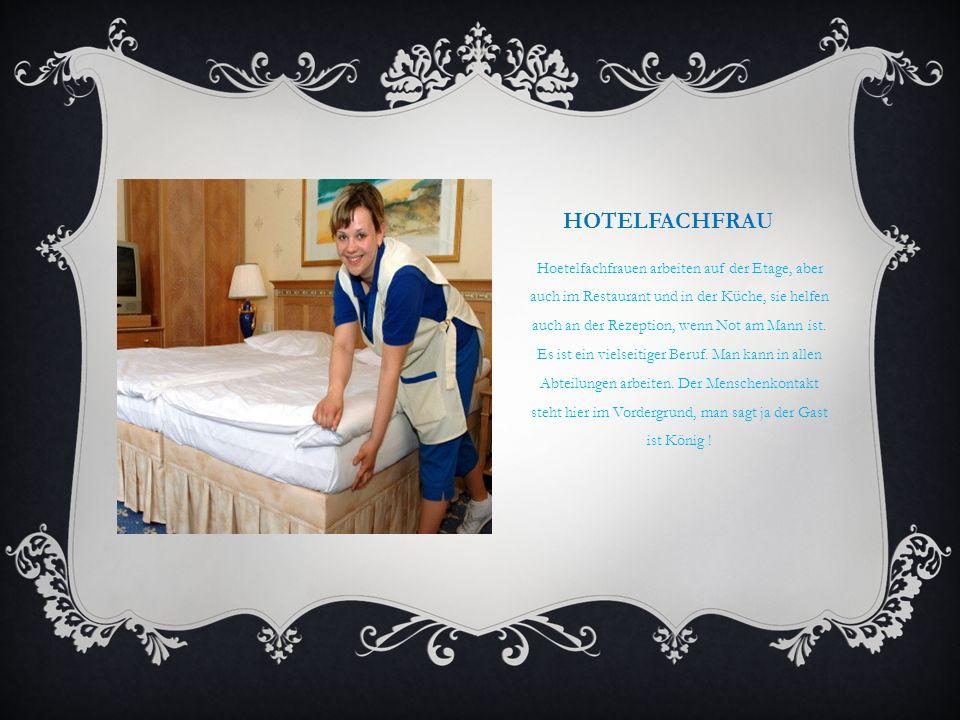 HOTELFACHFRAU Hoetelfachfrauen arbeiten auf der Etage, aber auch im Restaurant und in der Küche, sie helfen auch an der Rezeption, wenn Not am Mann is