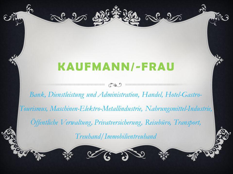 KAUFMANN/-FRAU Bank, Dienstleistung und Administration, Handel, Hotel-Gastro- Tourismus, Maschinen-Elektro-Metallindustrie, Nahrungsmittel-Industrie,