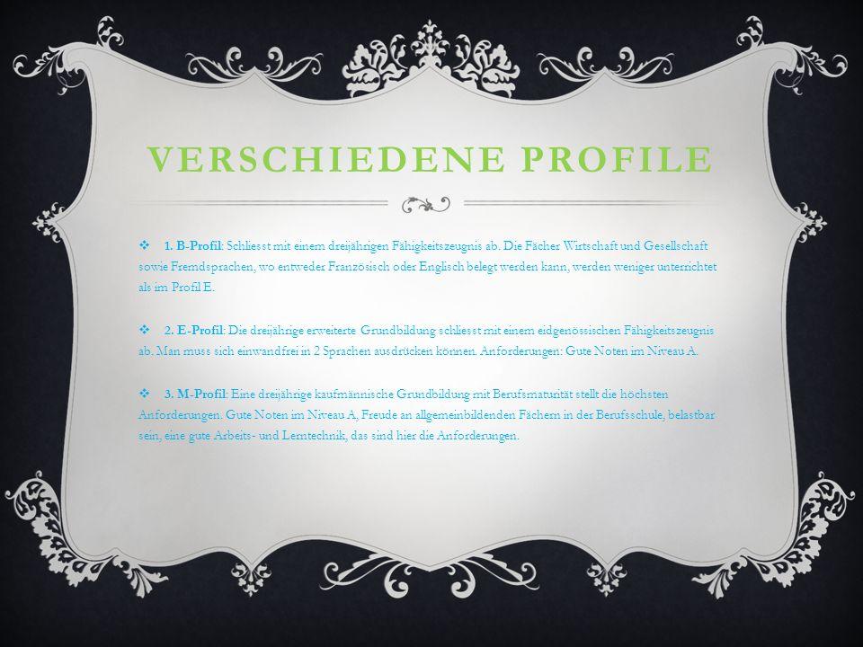 VERSCHIEDENE PROFILE 1. B-Profil: Schliesst mit einem dreijährigen Fähigkeitszeugnis ab. Die Fächer Wirtschaft und Gesellschaft sowie Fremdsprachen, w